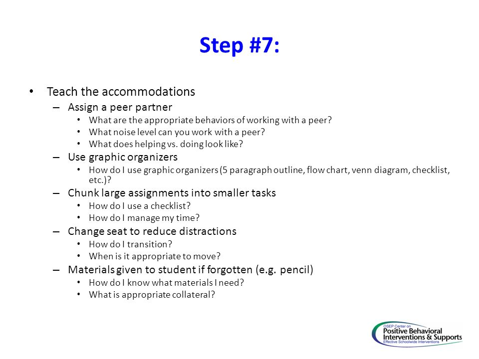 Step #7: Teach the accommodations Assign a peer partner
