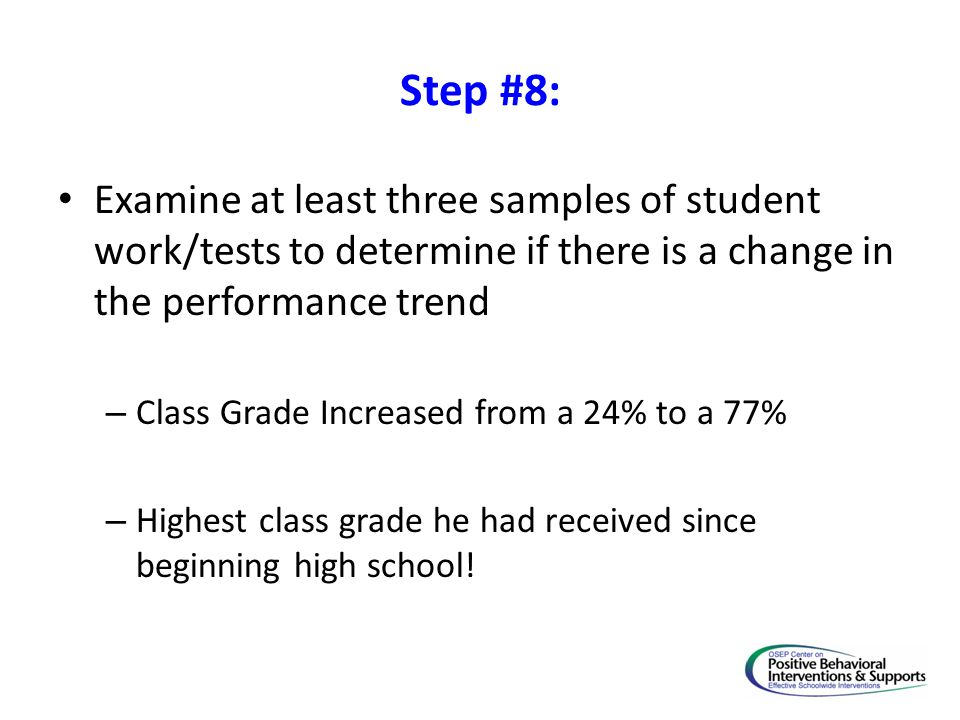 Step #8: Examine at least three samples of student work/tests to determine if there is a change in the performance trend.
