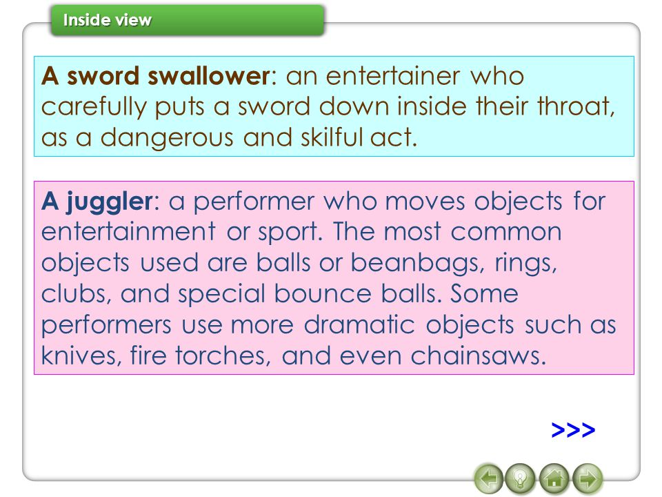 A sword swallower: an entertainer who