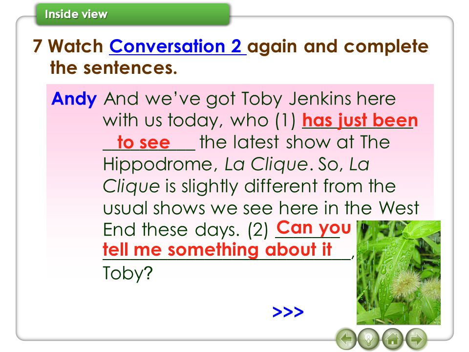 7 Watch Conversation 2 again and complete the sentences.
