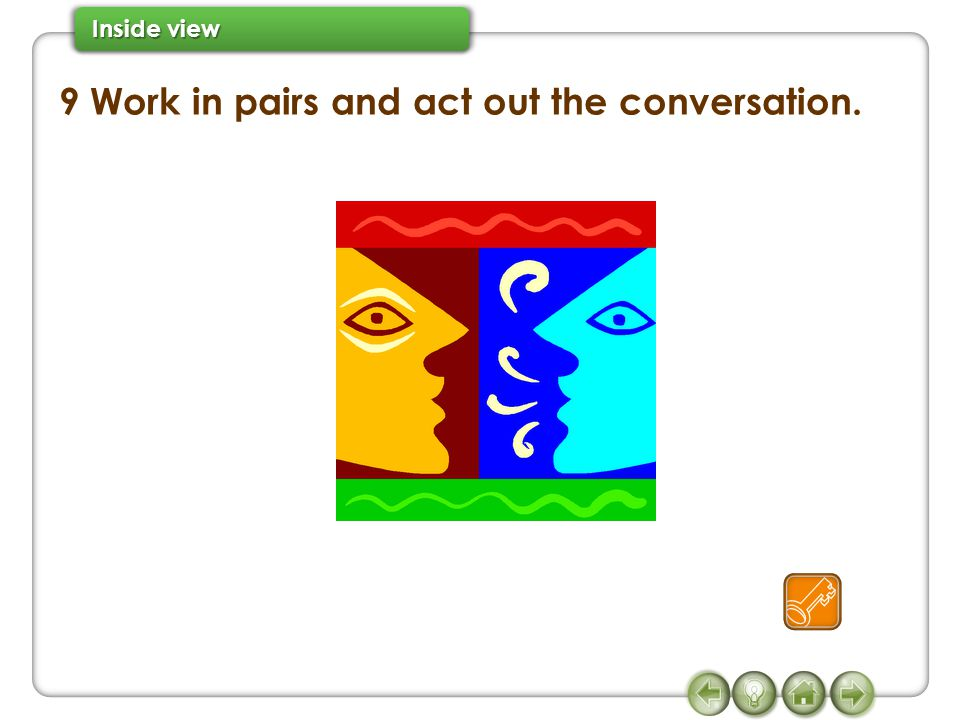 9 Work in pairs and act out the conversation.