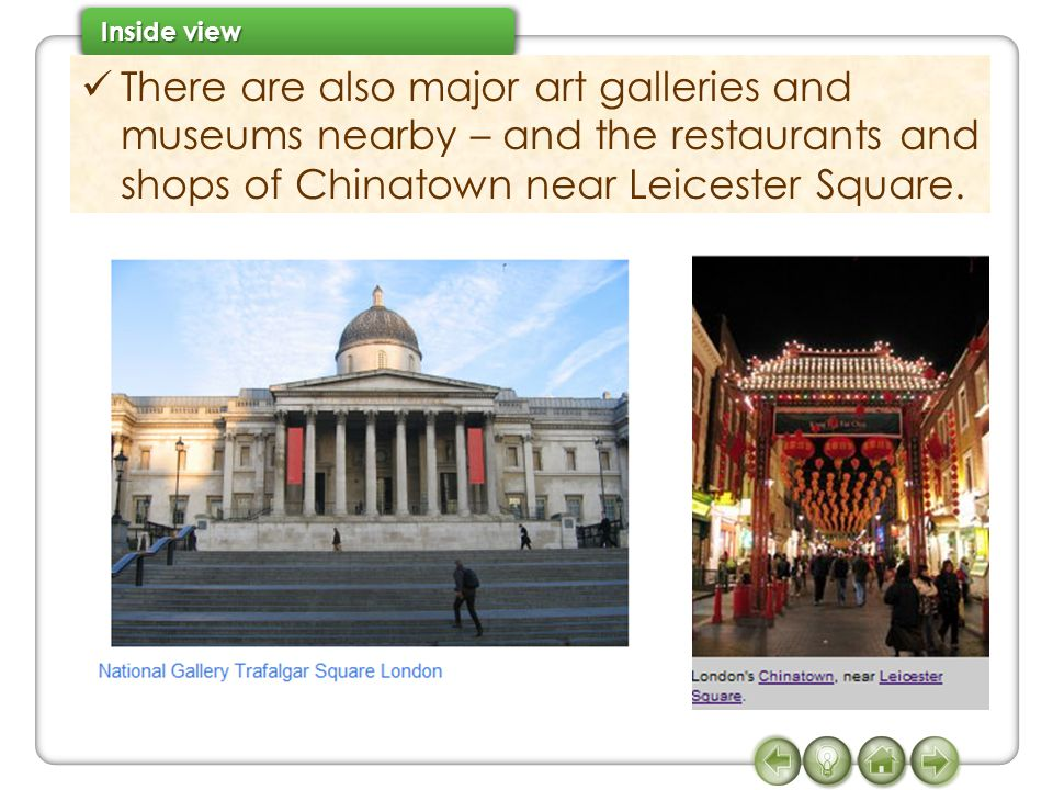 There are also major art galleries and museums nearby – and the restaurants and shops of Chinatown near Leicester Square.
