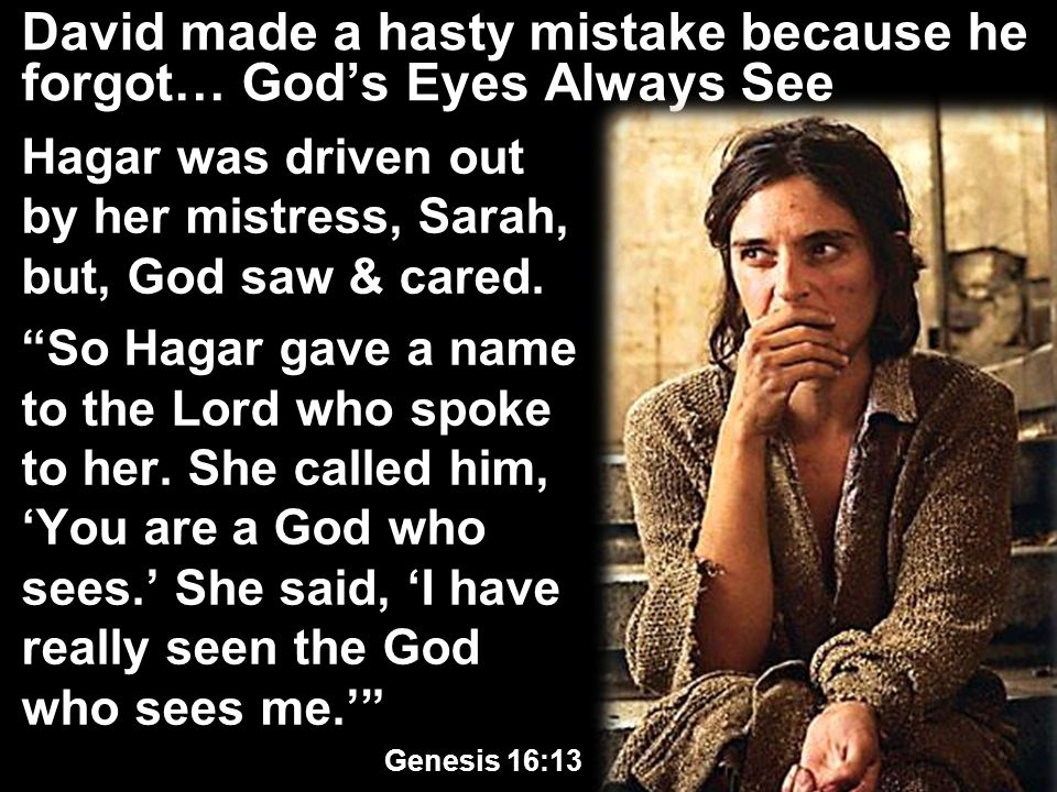 David made a hasty mistake because he forgot… God's Eyes Always See