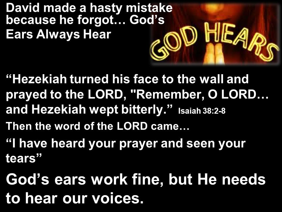 David made a hasty mistake because he forgot… God's Ears Always Hear