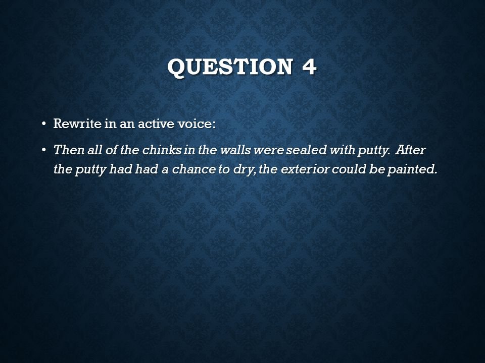 Question 4 Rewrite in an active voice:
