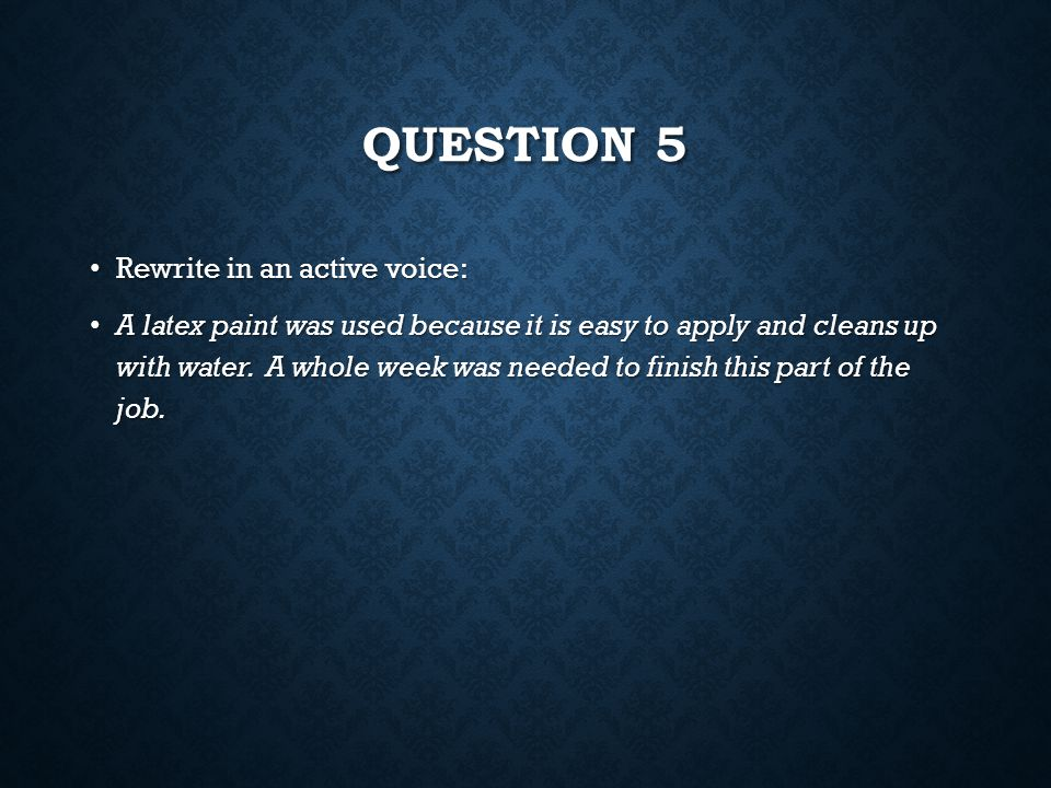 Question 5 Rewrite in an active voice: