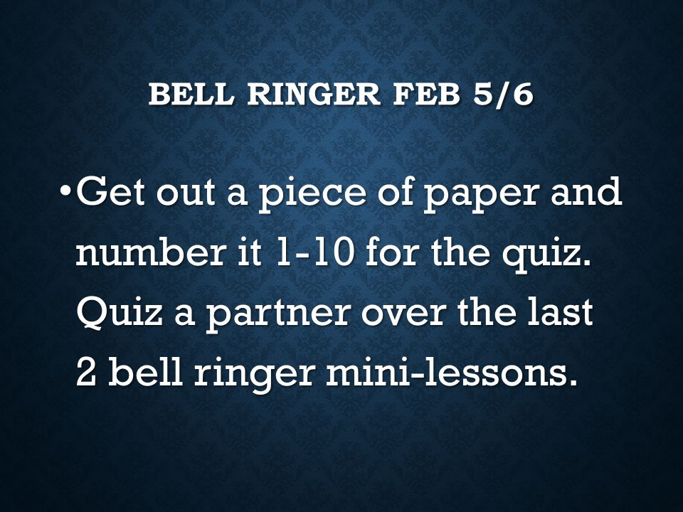 Bell Ringer Feb 5/6 Get out a piece of paper and number it 1-10 for the quiz.
