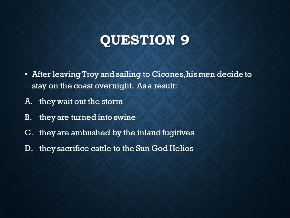Question 9 After leaving Troy and sailing to Cicones, his men decide to stay on the coast overnight. As a result: