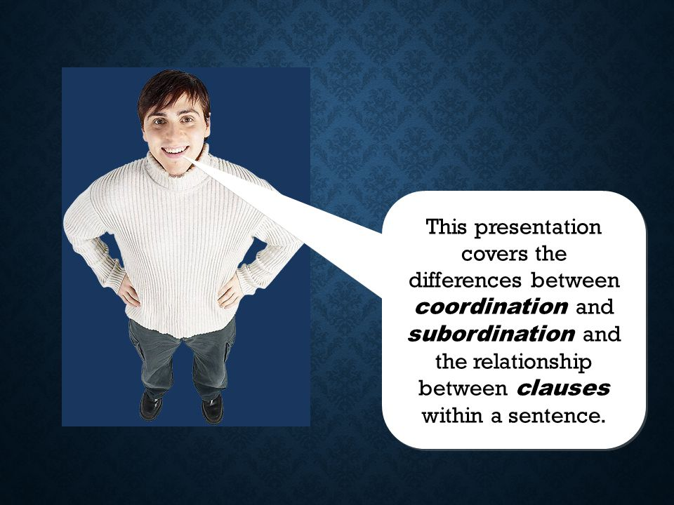 This presentation covers the differences between coordination and subordination and the relationship between clauses within a sentence.