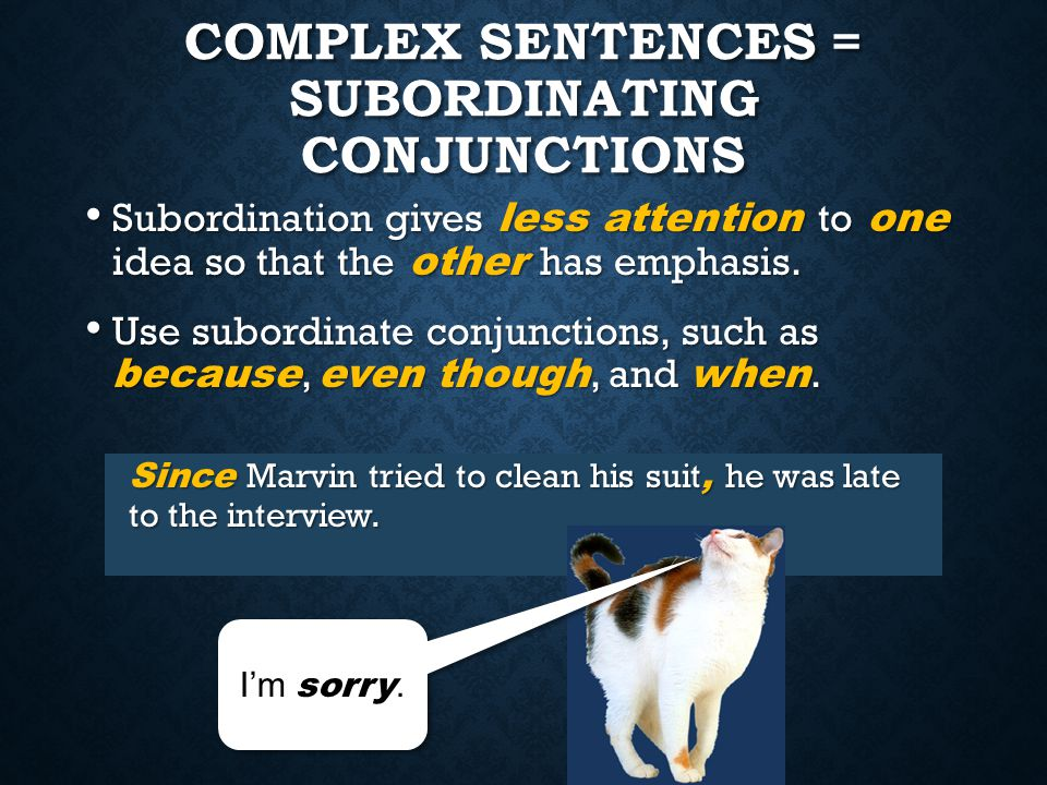 Complex sentences = Subordinating conjunctions