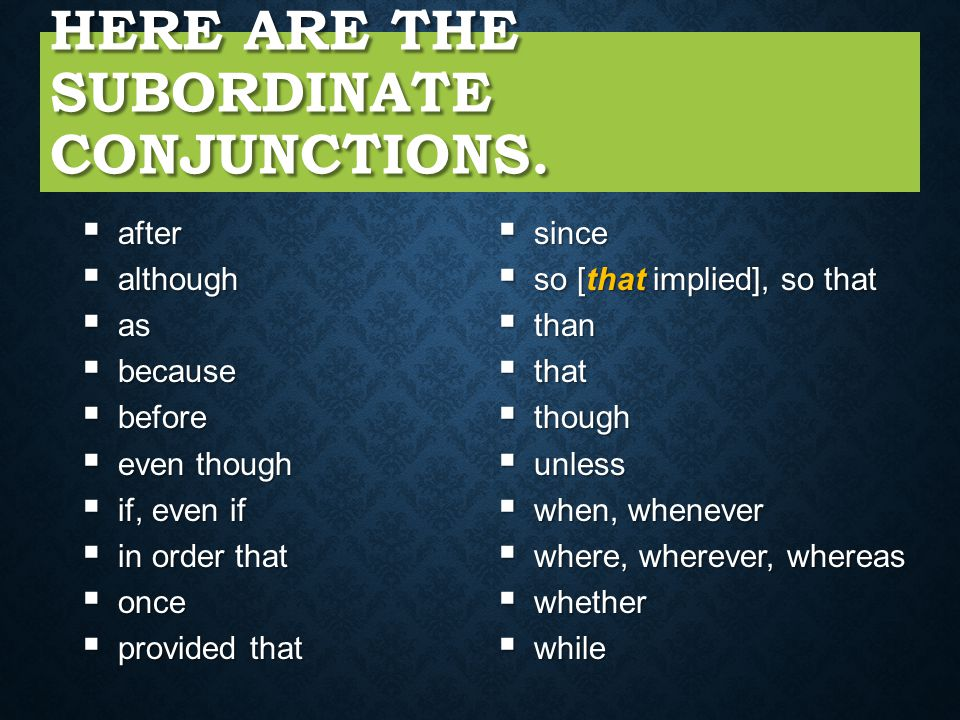 Here are the subordinate conjunctions.