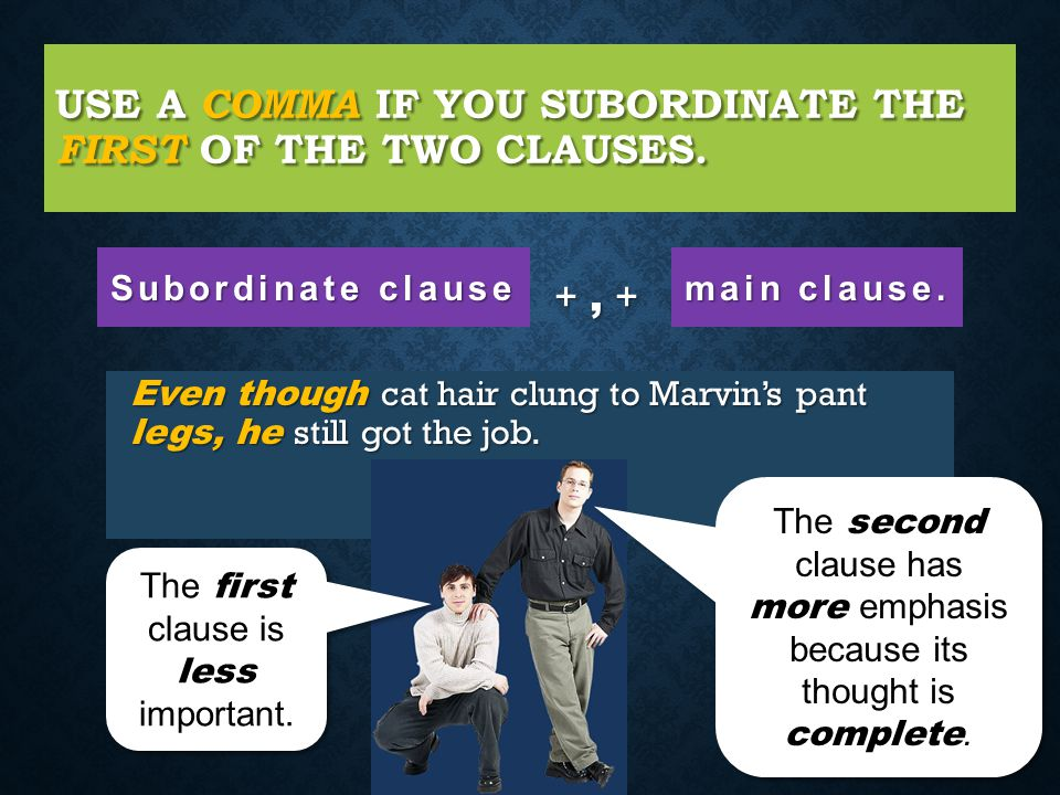 Use a comma if you subordinate the first of the two clauses.