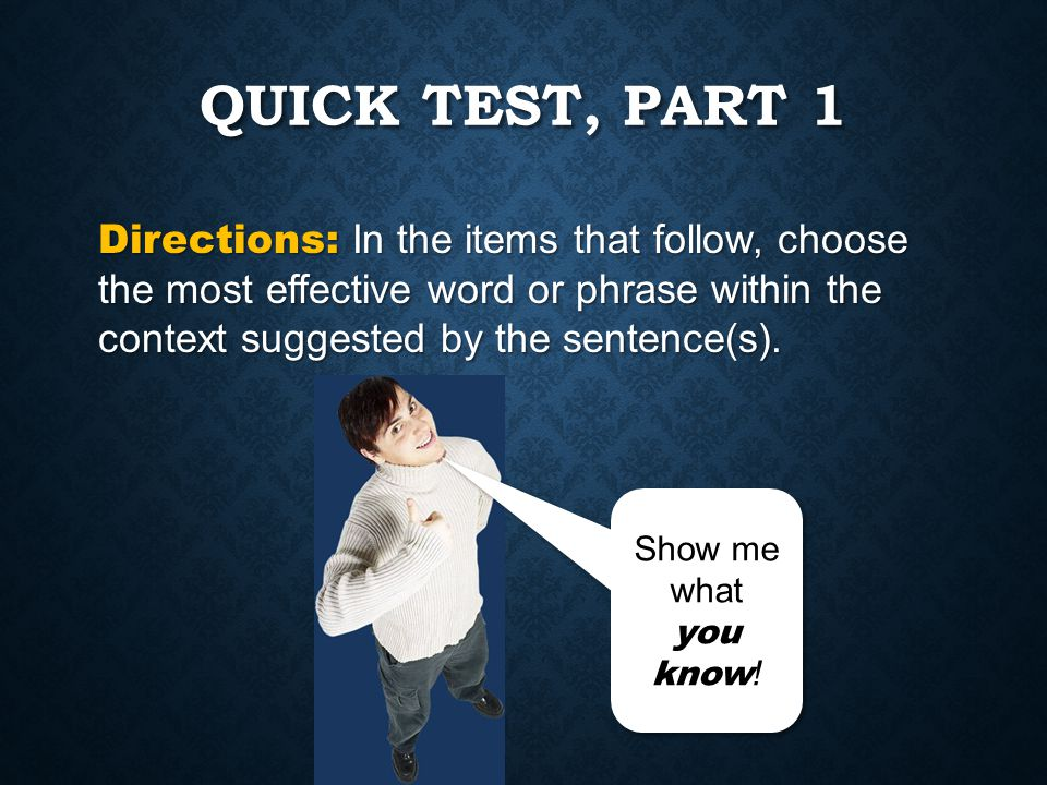 Quick Test, Part 1 Directions: In the items that follow, choose the most effective word or phrase within the context suggested by the sentence(s).