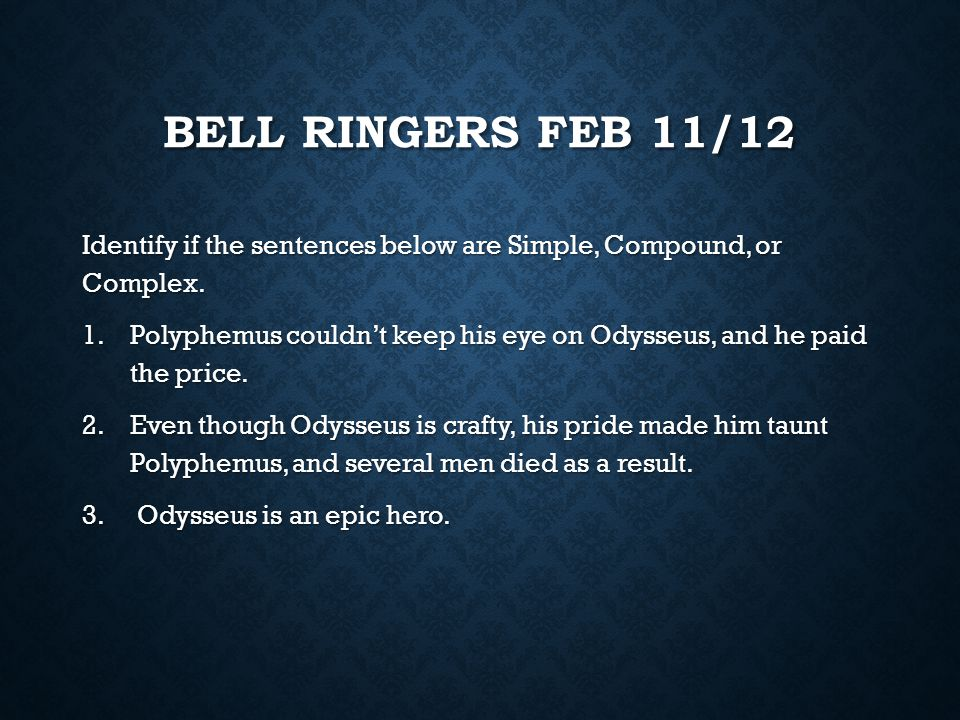 Bell Ringers Feb 11/12 Identify if the sentences below are Simple, Compound, or Complex.