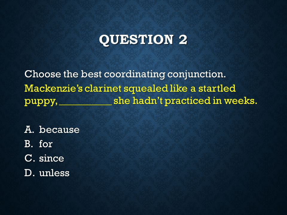 Question 2 Choose the best coordinating conjunction.
