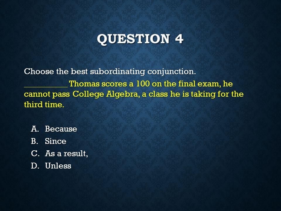 Question 4 Choose the best subordinating conjunction.