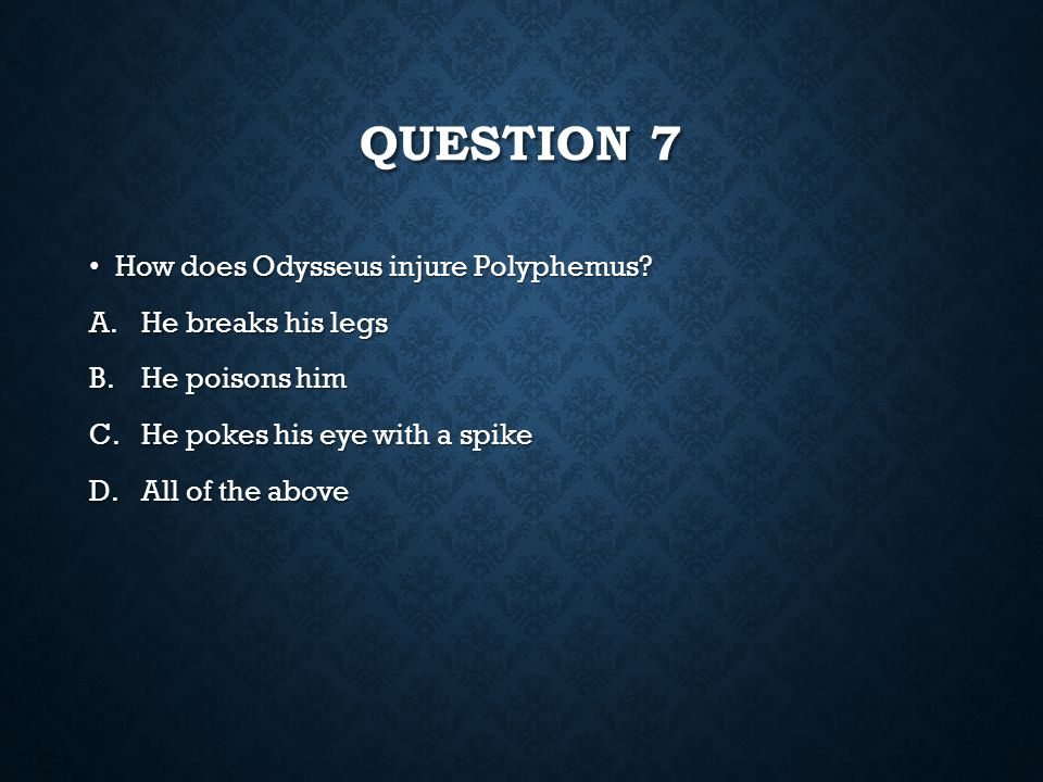 Question 7 How does Odysseus injure Polyphemus He breaks his legs