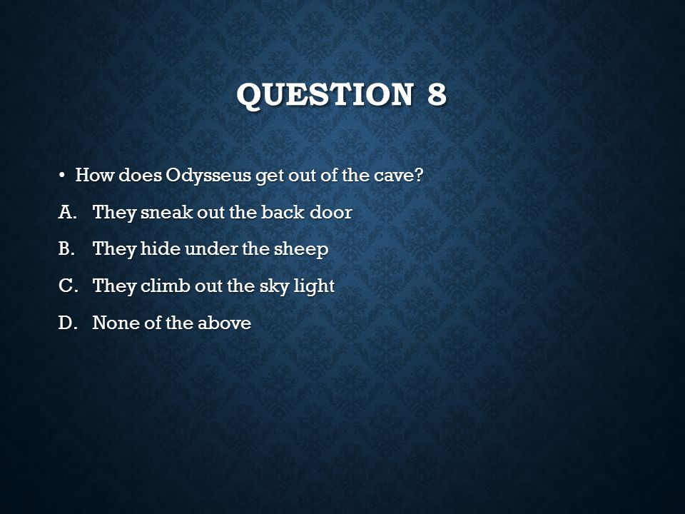 Question 8 How does Odysseus get out of the cave