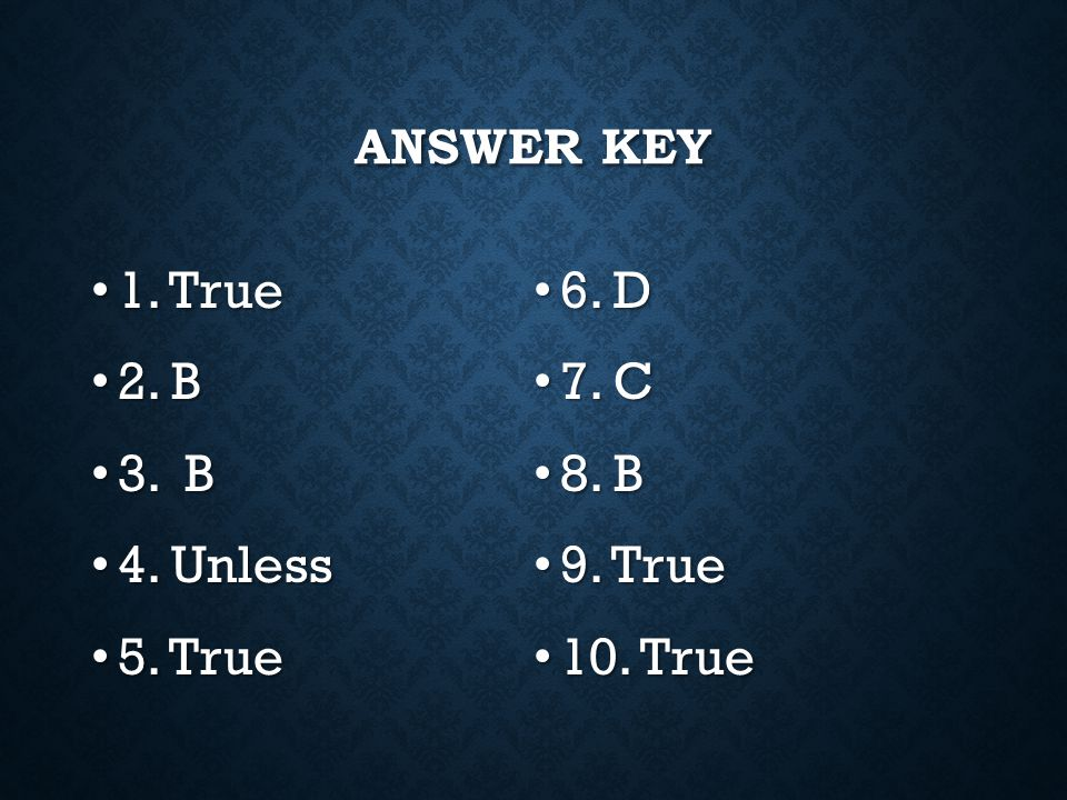 1. True 6. D 2. B 7. C 3. B 8. B 4. Unless 9. True 5. True 10. True