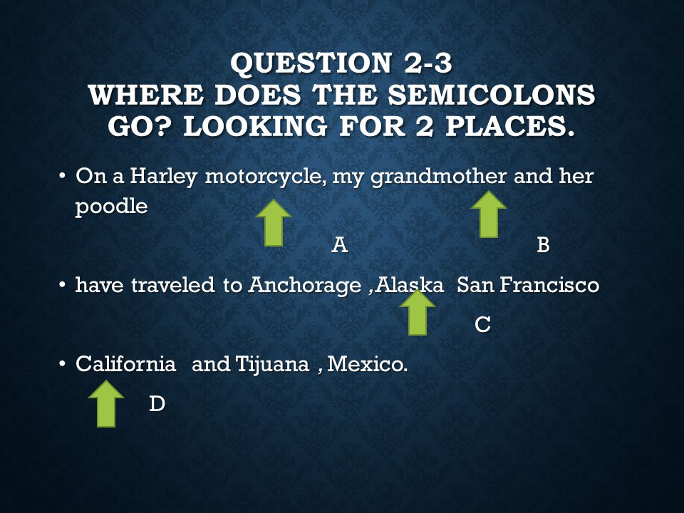 Question 2-3 Where does the semicolons go looking for 2 places.