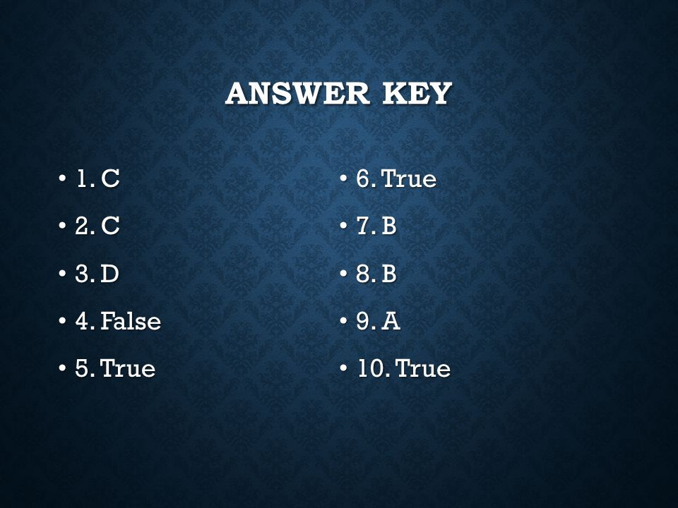 Answer Key 1. C 6. True 2. C 7. B 3. D 8. B 4. False 9. A 5. True