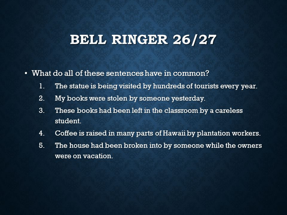 Bell Ringer 26/27 What do all of these sentences have in common