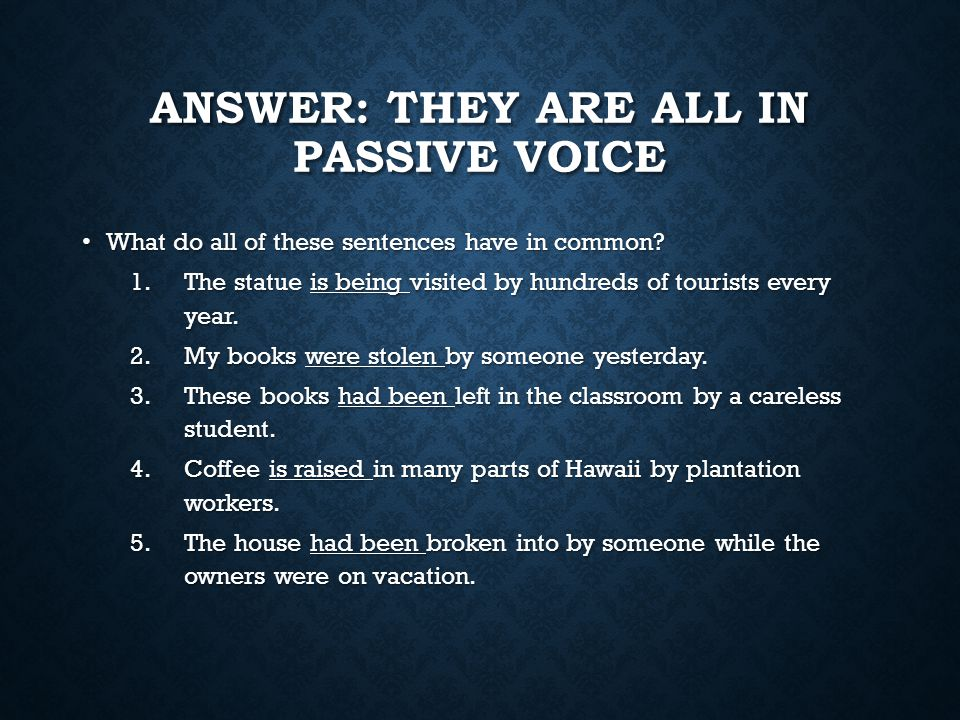 Answer: They are all in passive voice
