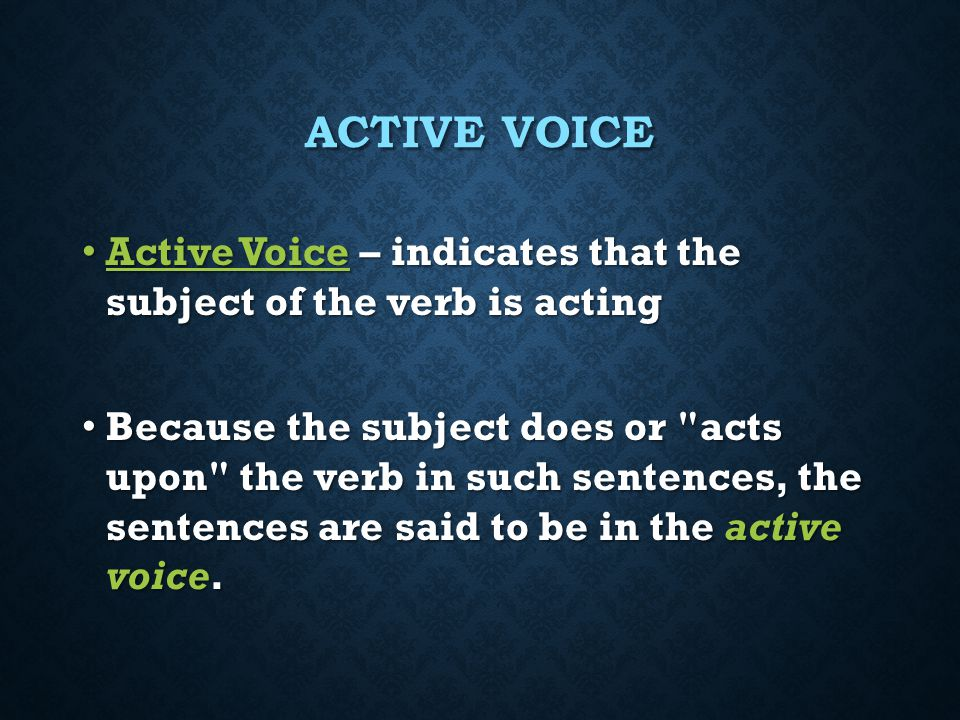 Active Voice Active Voice – indicates that the subject of the verb is acting.