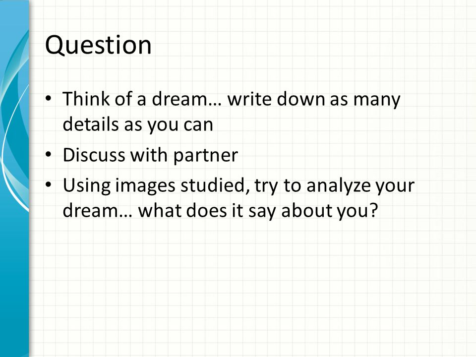 Question Think of a dream… write down as many details as you can