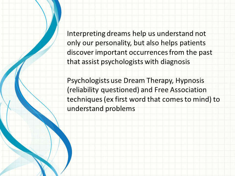 Interpreting dreams help us understand not only our personality, but also helps patients discover important occurrences from the past that assist psychologists with diagnosis