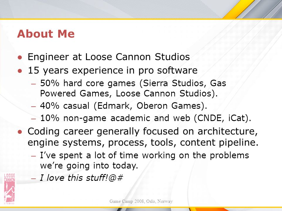 About Me Engineer at Loose Cannon Studios