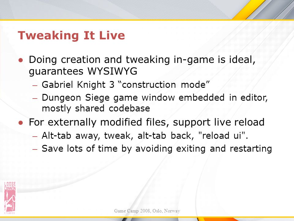Tweaking It Live Doing creation and tweaking in-game is ideal, guarantees WYSIWYG. Gabriel Knight 3 construction mode