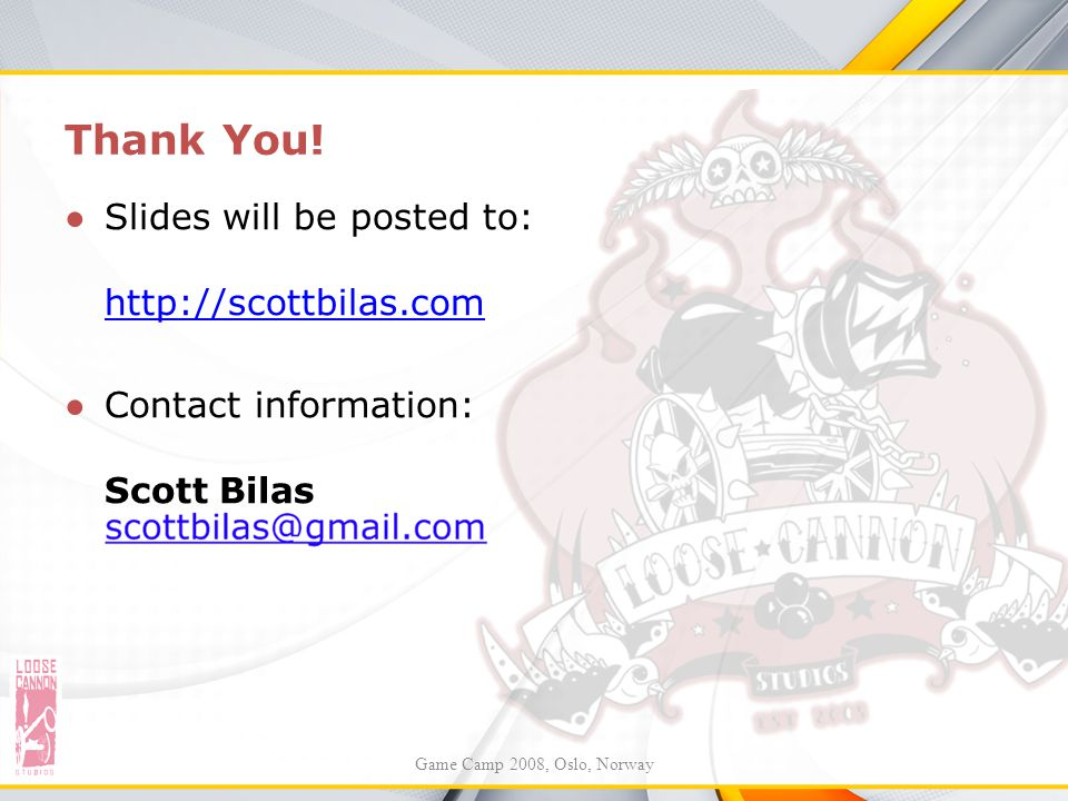 Thank You! Slides will be posted to: http://scottbilas.com