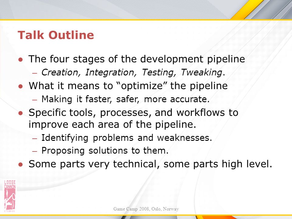 Talk Outline The four stages of the development pipeline