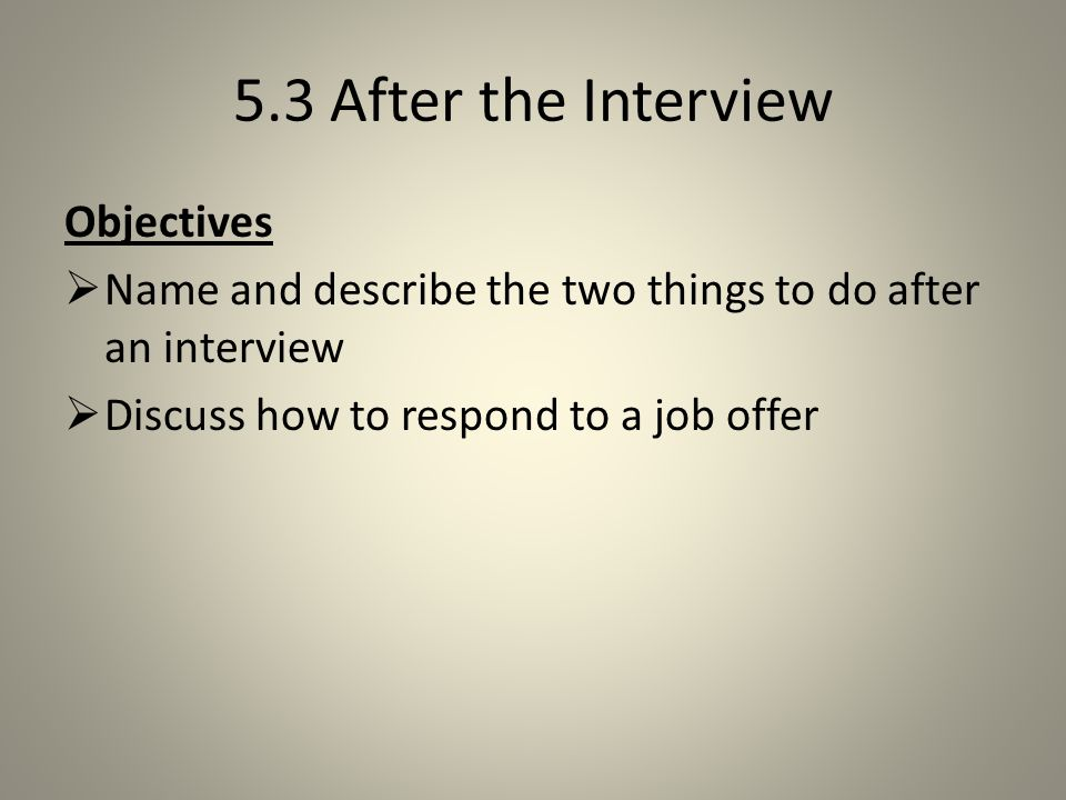 5.3 After the Interview Objectives