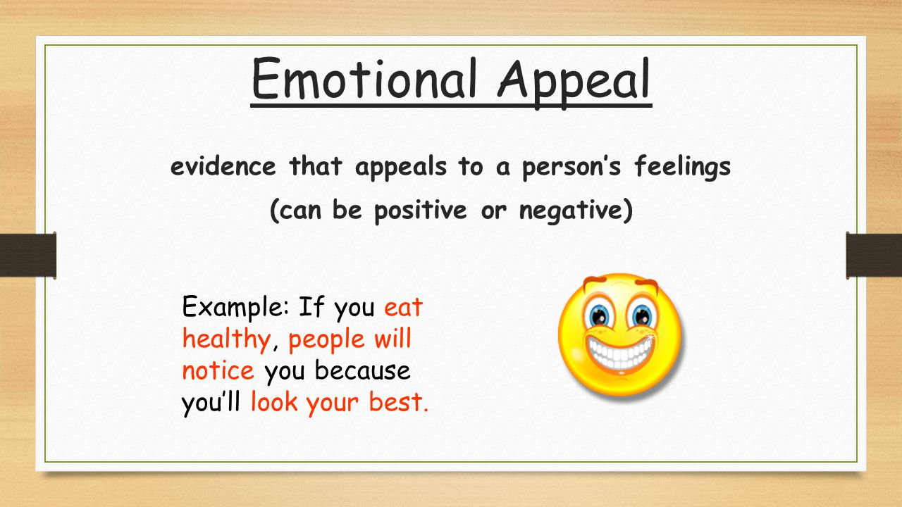 Emotional Appeal evidence that appeals to a person's feelings