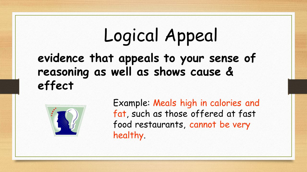 Logical Appeal evidence that appeals to your sense of reasoning as well as shows cause & effect.