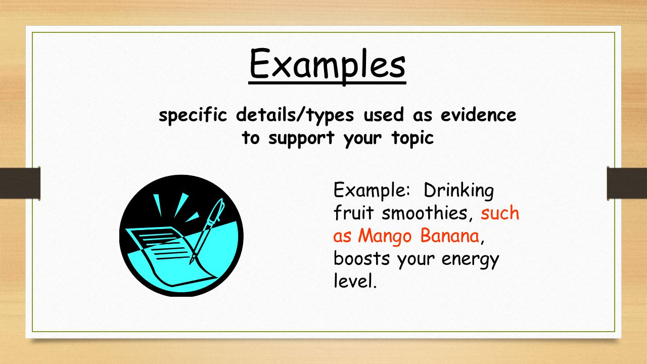 specific details/types used as evidence to support your topic