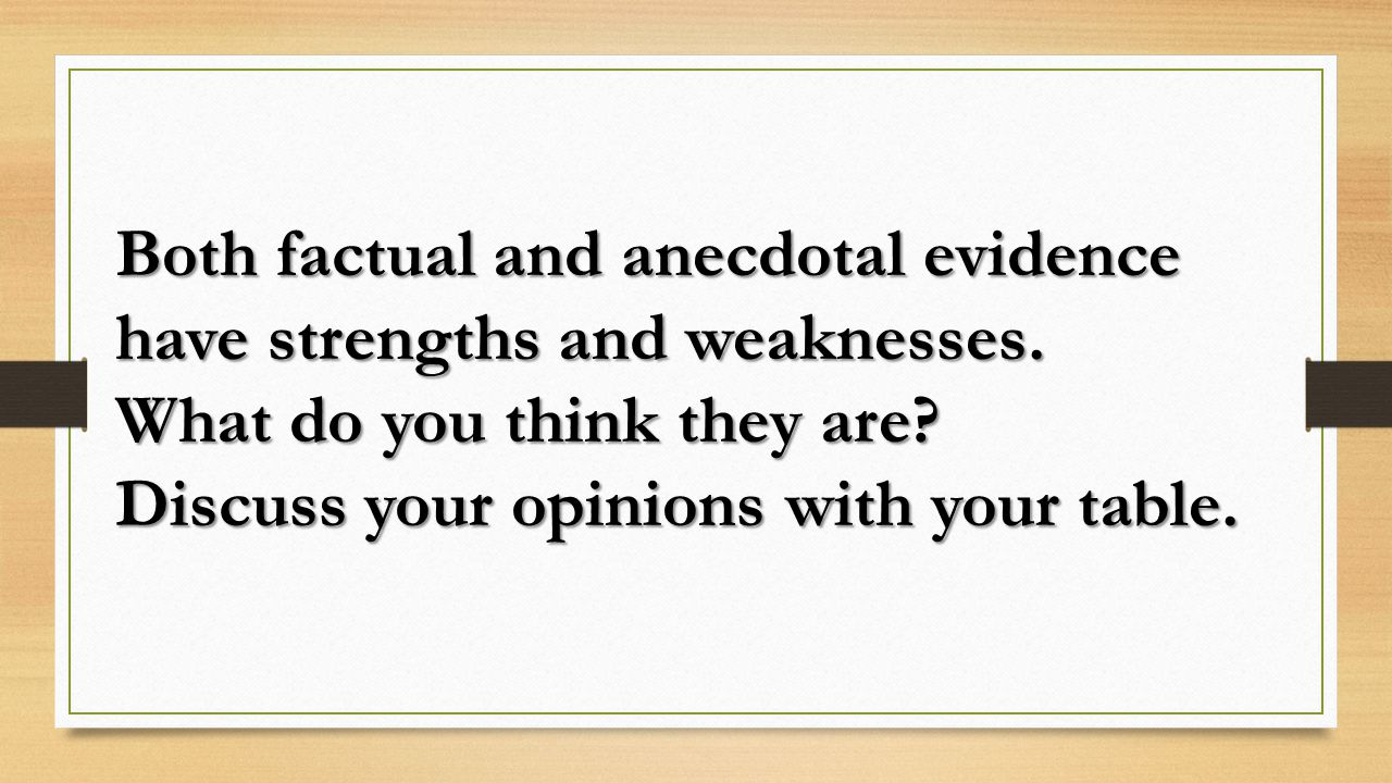 Both factual and anecdotal evidence have strengths and weaknesses.