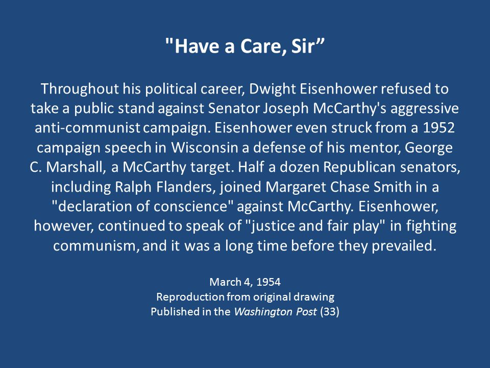 Have a Care, Sir Throughout his political career, Dwight Eisenhower refused to take a public stand against Senator Joseph McCarthy s aggressive anti-communist campaign.
