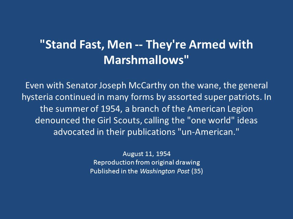 Stand Fast, Men -- They re Armed with Marshmallows Even with Senator Joseph McCarthy on the wane, the general hysteria continued in many forms by assorted super patriots.