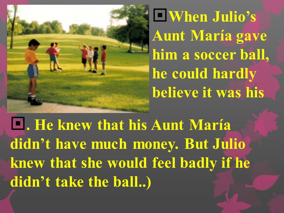 When Julio's Aunt María gave him a soccer ball, he could hardly believe it was his