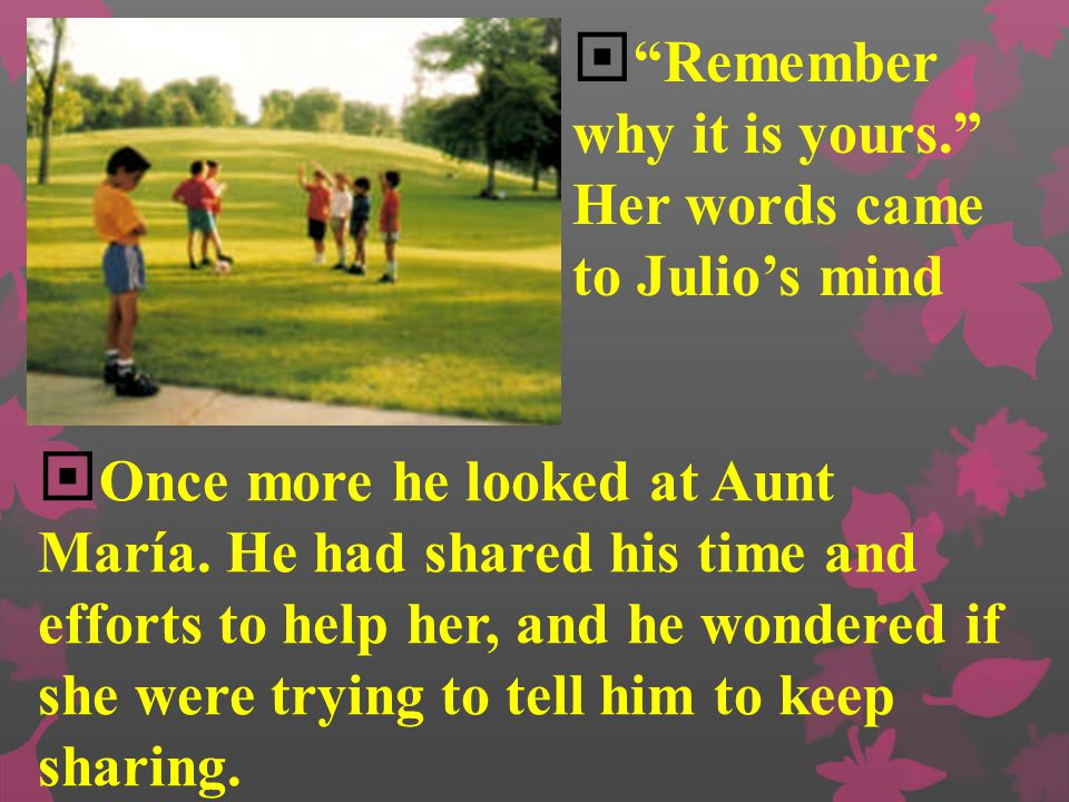 Remember why it is yours. Her words came to Julio's mind