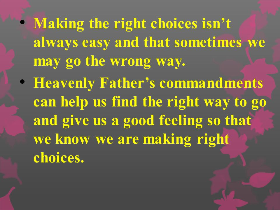 Making the right choices isn't always easy and that sometimes we may go the wrong way.