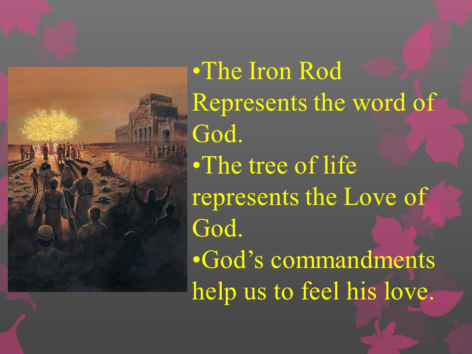 The Iron Rod Represents the word of God.