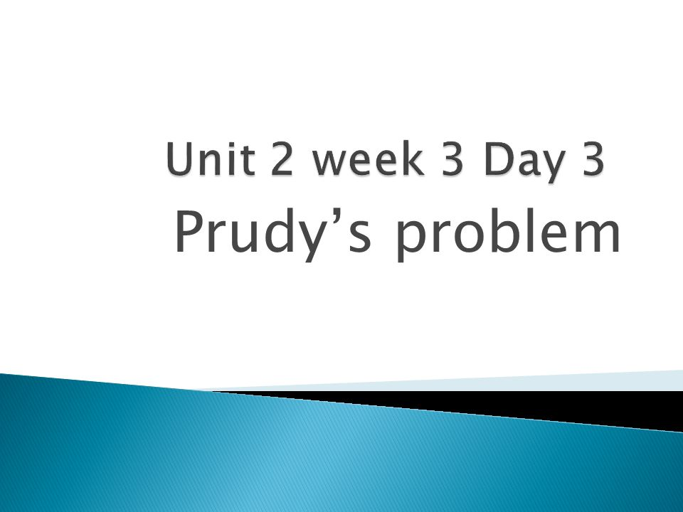 Unit 2 week 3 Day 3 Prudy's problem