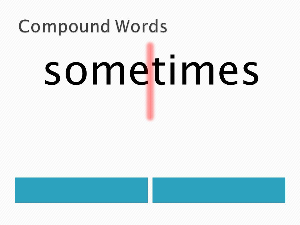 Compound Words sometimes