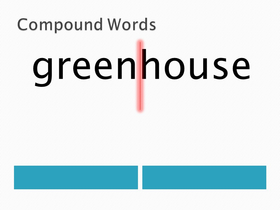 Compound Words greenhouse