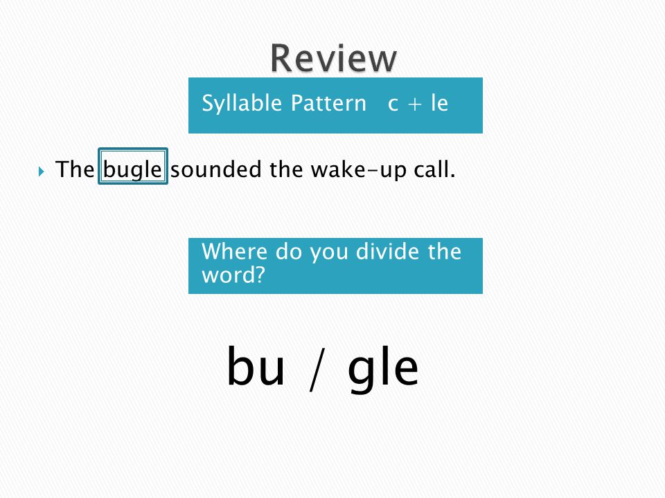bu / gle Review Syllable Pattern c + le