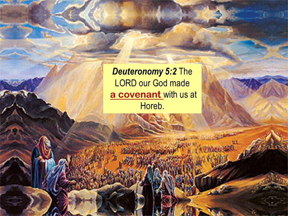 Deuteronomy 5:2 The LORD our God made a covenant with us at Horeb.